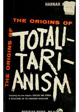 Hannah Arendt, The Origins of Totalitarianism, New York: Harcourt, Brace & Co. 1951.