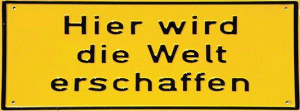 """""""Hier wird die Welt erschaffen"""" Bauschild, 1993, Künstler: [http://www.kurr.org/ Stefan Kurr]©, mit freundlicher Genehmigung."""