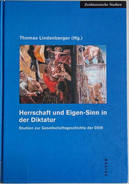 Cover: Thomas Lindenberger (Hrsg.), Herrschaft und Eigen-Sinn in der Diktatur. Studien zur Gesellschaftsgeschichte der DDR, Köln u.a.: Böhlau 1999 ©