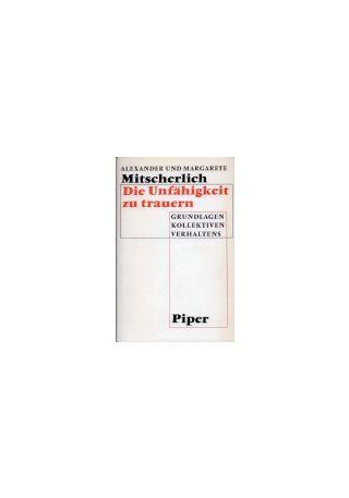 Alexander und Margarete Mitscherlich, Die Unfähigkeit zu trauern. Grundlagen kollektiven Verhaltens, München: R. Piper & Co. 1967.
