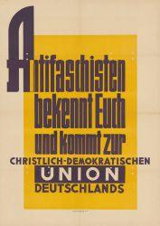 """""""Antifaschisten bekennt Euch und kommt zur Christlich-Demokratischen Union Deutschlands"""", CDU-Plakat SBZ 1946. Während der Begriff """"Antifaschismus"""" in den Westzonen bald diskreditiert war, bezog er im Osten weiterhin seine Legitimität durch den Kampf gegen den Nationalsozialismus. Quelle: [https://commons.wikimedia.org/wiki/File:KAS-Antifaschismus-Bild-11517-1.jpg Konrad-Adenauer-Stiftung KAS/ACDP 10-024 / Wikimedia Commons],  Lizenz: [https://creativecommons.org/licenses/by-sa/3.0/de/deed.en CC-BY-SA 3.0 DE]"""